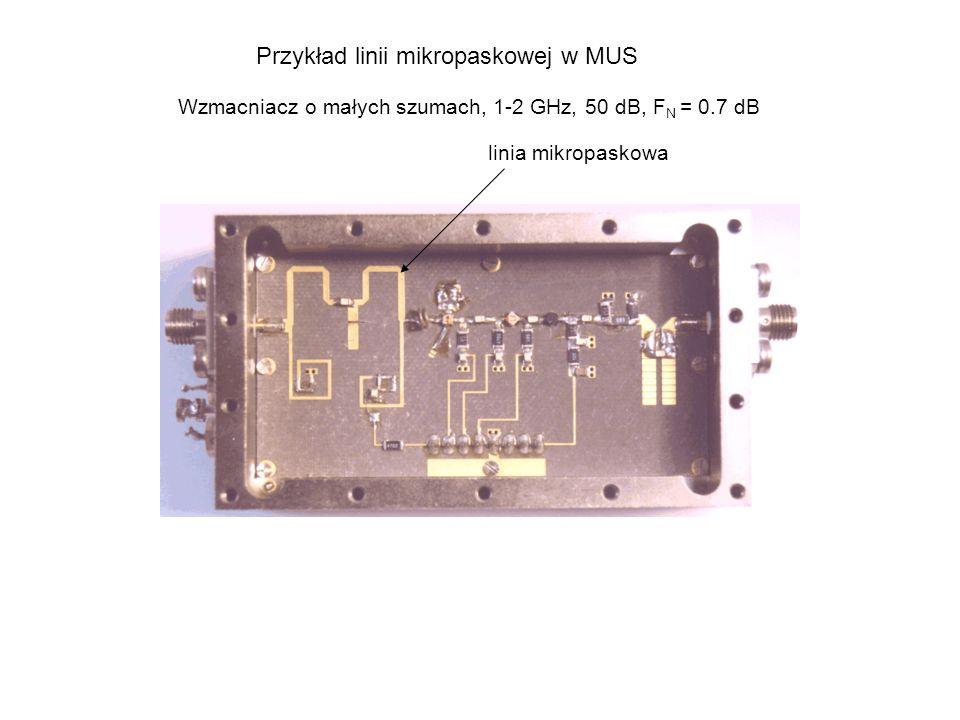 linia mikropaskowa Przykład linii mikropaskowej w MUS Wzmacniacz o małych szumach, 1-2 GHz, 50 dB, F N = 0.7 dB