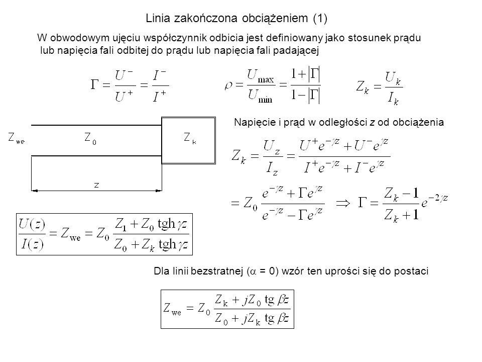 Linia zakończona obciążeniem (1) W obwodowym ujęciu współczynnik odbicia jest definiowany jako stosunek prądu lub napięcia fali odbitej do prądu lub n