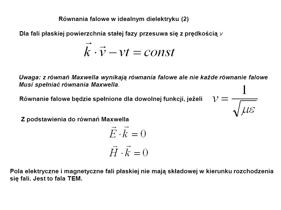 Równania falowe w idealnym dielektryku (2) Dla fali płaskiej powierzchnia stałej fazy przesuwa się z prędkością v Uwaga: z równań Maxwella wynikają ró