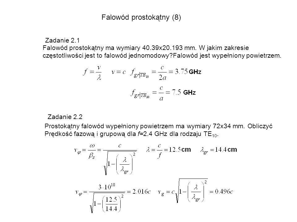 Falowód prostokątny (8) Zadanie 2.1 Falowód prostokątny ma wymiary 40.39x20.193 mm. W jakim zakresie częstotliwości jest to falowód jednomodowy?Falowó