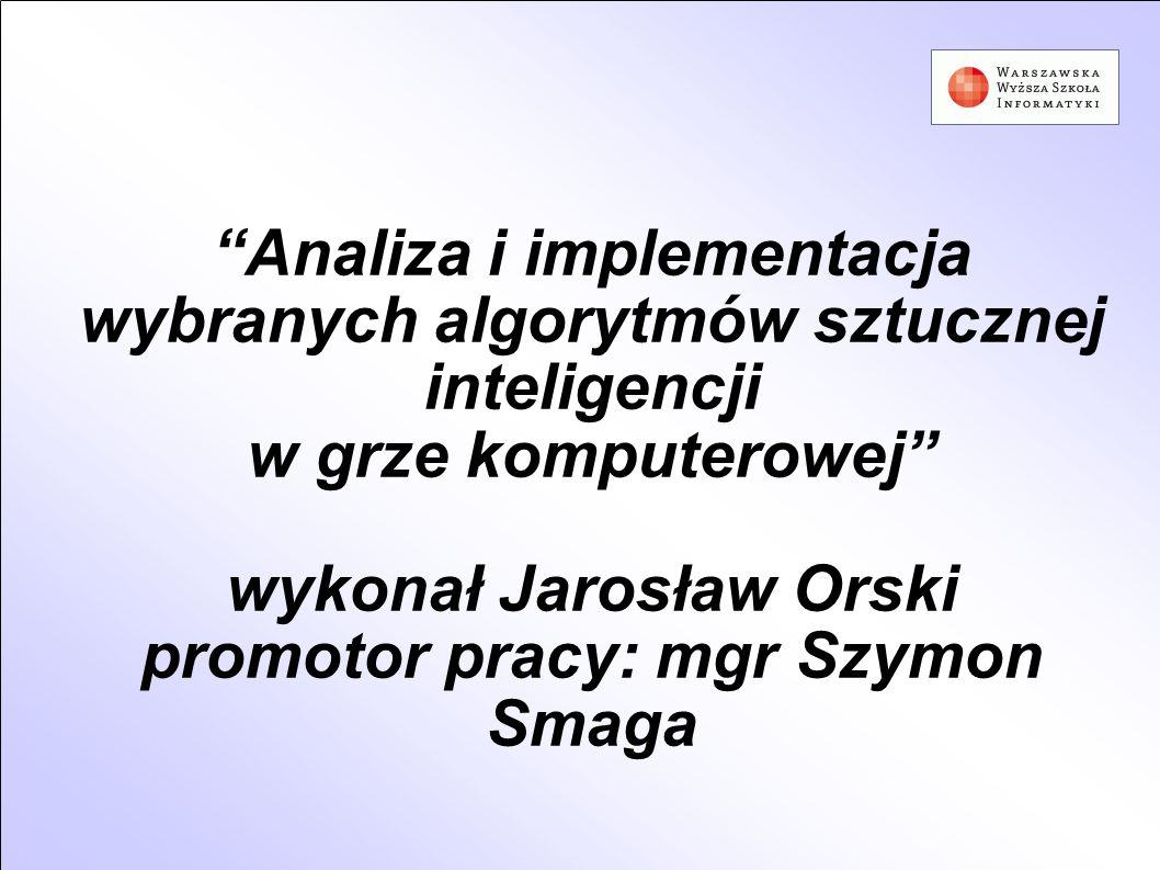 Analiza i implementacja wybranych algorytmów sztucznej inteligencji w grze komputerowej wykonał Jarosław Orski promotor pracy: mgr Szymon Smaga