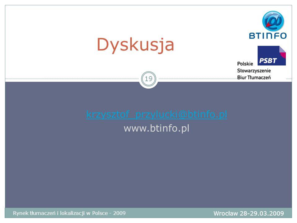 Dyskusja Wrocław 28-29.03.2009 Rynek tłumaczeń i lokalizacji w Polsce - 2009 19 krzysztof_przylucki@btinfo.pl www.btinfo.pl