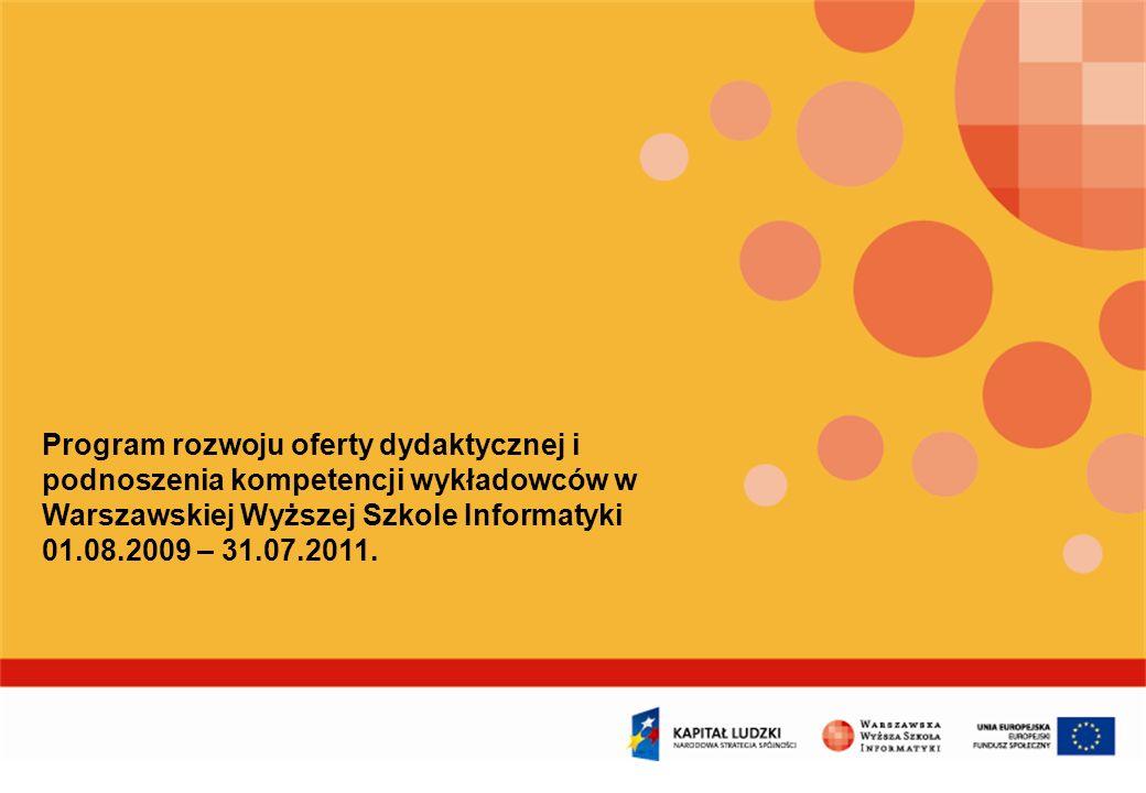 Program rozwoju oferty dydaktycznej i podnoszenia kompetencji wykładowców w Warszawskiej Wyższej Szkole Informatyki 01.08.2009 – 31.07.2011.