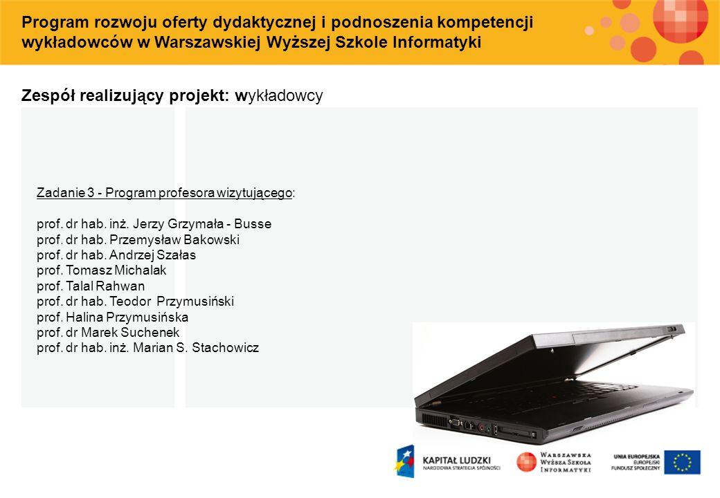 Program rozwoju oferty dydaktycznej i podnoszenia kompetencji wykładowców w Warszawskiej Wyższej Szkole Informatyki Zespół realizujący projekt: wykład