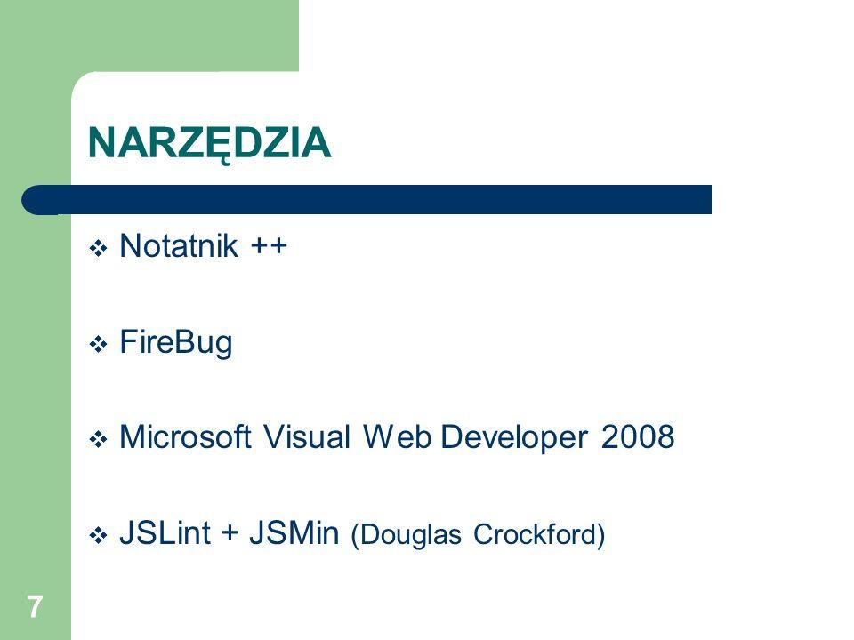 7 NARZĘDZIA Notatnik ++ FireBug Microsoft Visual Web Developer 2008 JSLint + JSMin (Douglas Crockford)