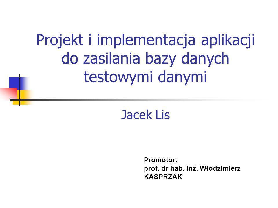 Projekt i implementacja aplikacji do zasilania bazy danych testowymi danymi Jacek Lis Promotor: prof. dr hab. inż. Włodzimierz KASPRZAK