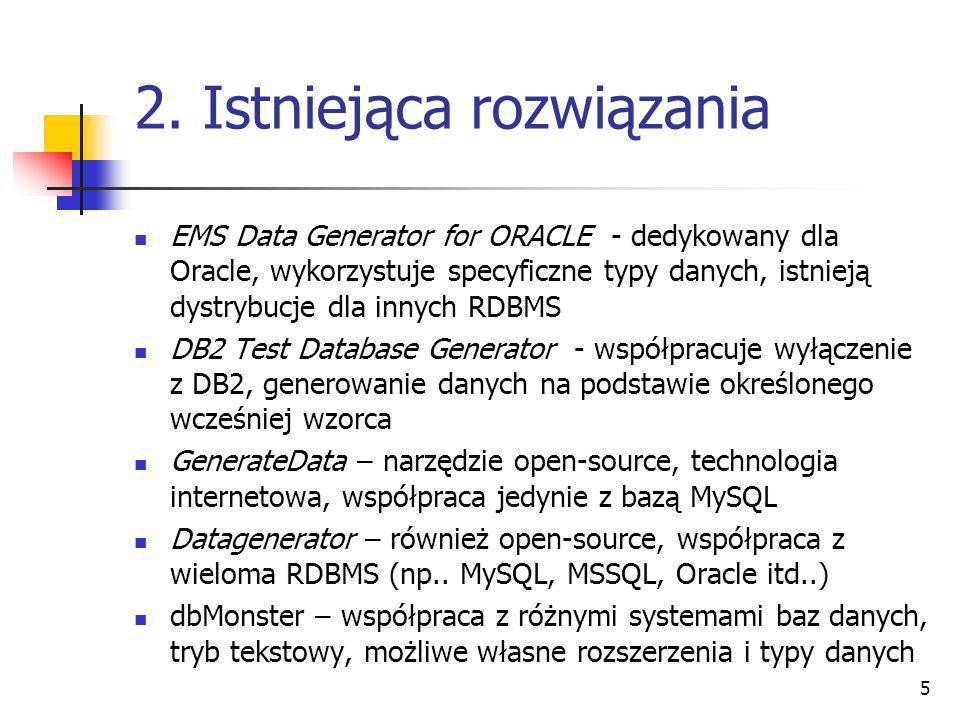 5 2. Istniejąca rozwiązania EMS Data Generator for ORACLE - dedykowany dla Oracle, wykorzystuje specyficzne typy danych, istnieją dystrybucje dla inny