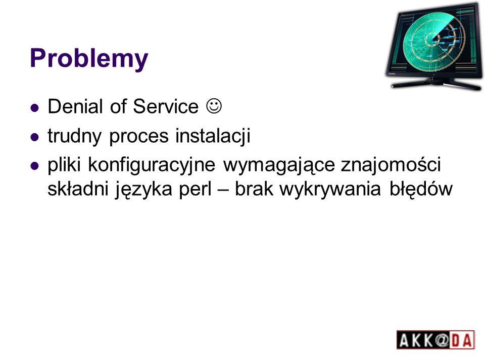 Problemy Denial of Service trudny proces instalacji pliki konfiguracyjne wymagające znajomości składni języka perl – brak wykrywania błędów