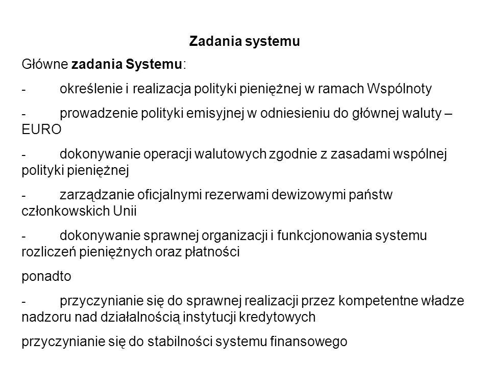 Zadania systemu Główne zadania Systemu: - określenie i realizacja polityki pieniężnej w ramach Wspólnoty - prowadzenie polityki emisyjnej w odniesieni
