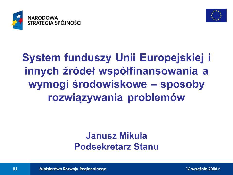 01 Ministerstwo Rozwoju Regionalnego0116 września 2008 r. System funduszy Unii Europejskiej i innych źródeł współfinansowania a wymogi środowiskowe –