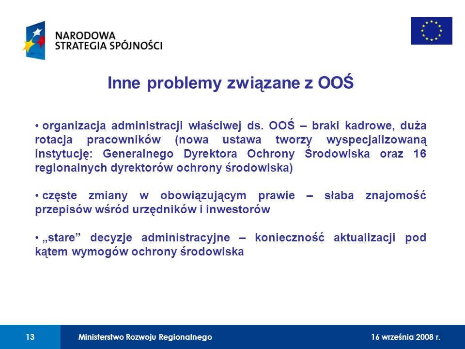 01 Inne problemy związane z OOŚ organizacja administracji właściwej ds. OOŚ – braki kadrowe, duża rotacja pracowników (nowa ustawa tworzy wyspecjalizo