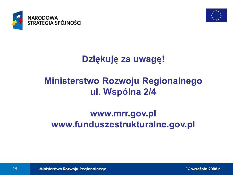 01 Dziękuję za uwagę! Ministerstwo Rozwoju Regionalnego ul. Wspólna 2/4 www.mrr.gov.pl www.funduszestrukturalne.gov.pl Ministerstwo Rozwoju Regionalne