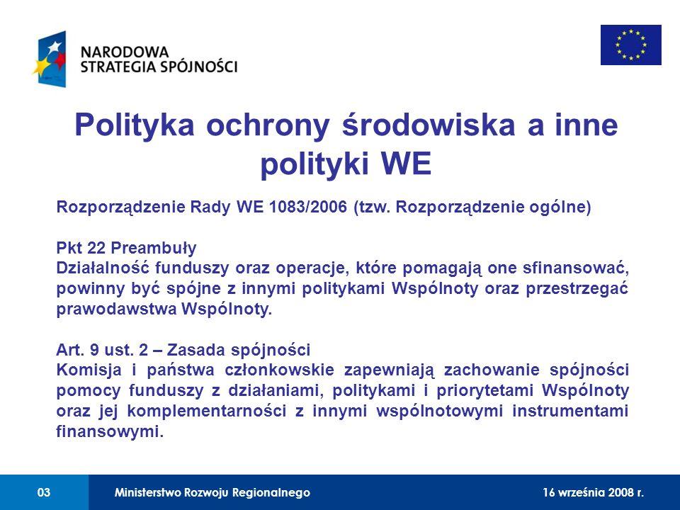01 Rozporządzenie Rady WE 1083/2006 (tzw. Rozporządzenie ogólne) Pkt 22 Preambuły Działalność funduszy oraz operacje, które pomagają one sfinansować,