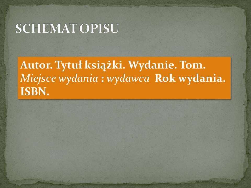 Autor. Tytuł książki. Wydanie. Tom. Miejsce wydania : wydawca Rok wydania. ISBN.