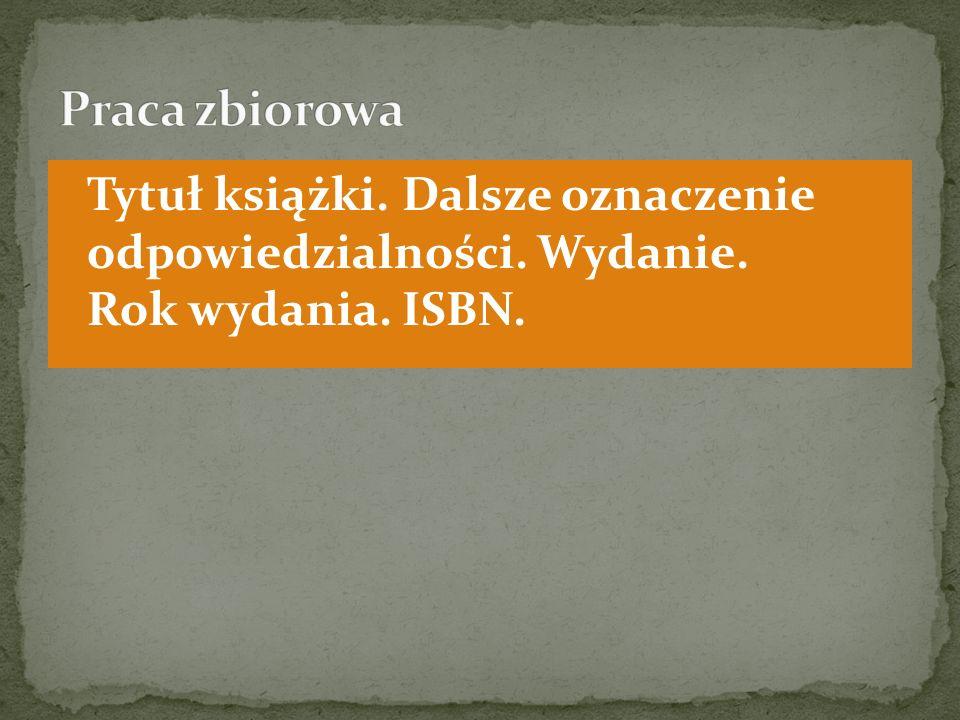 Tytuł książki. Dalsze oznaczenie odpowiedzialności. Wydanie. Rok wydania. ISBN.
