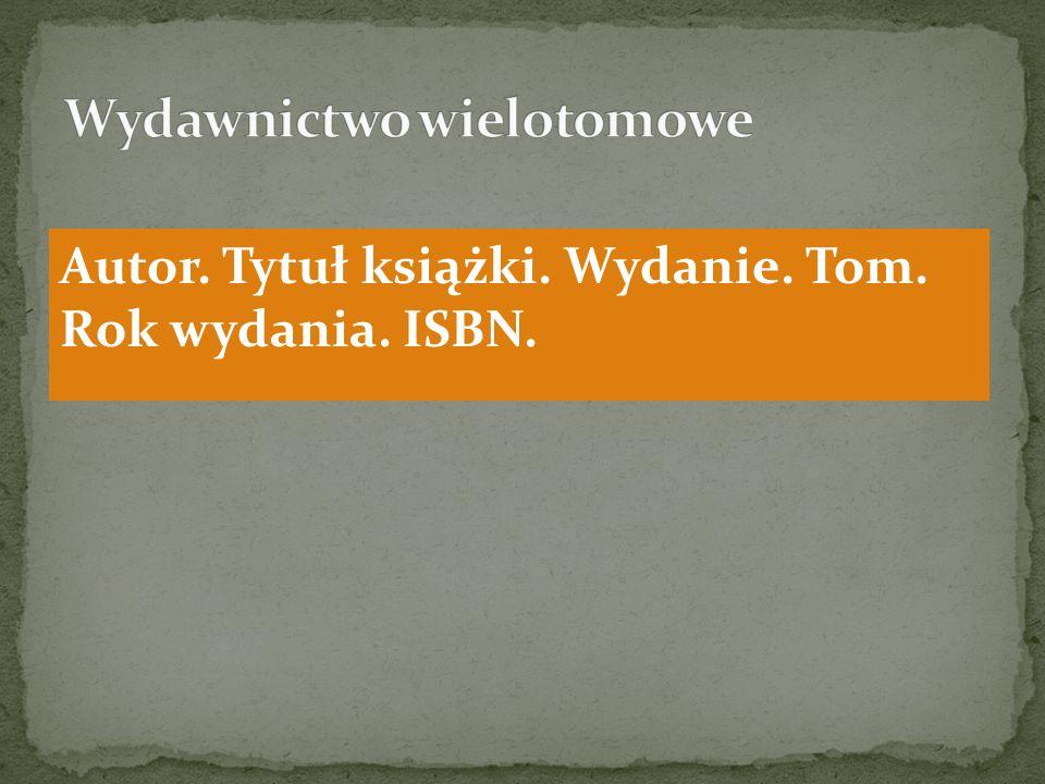 Autor. Tytuł książki. Wydanie. Tom. Rok wydania. ISBN.