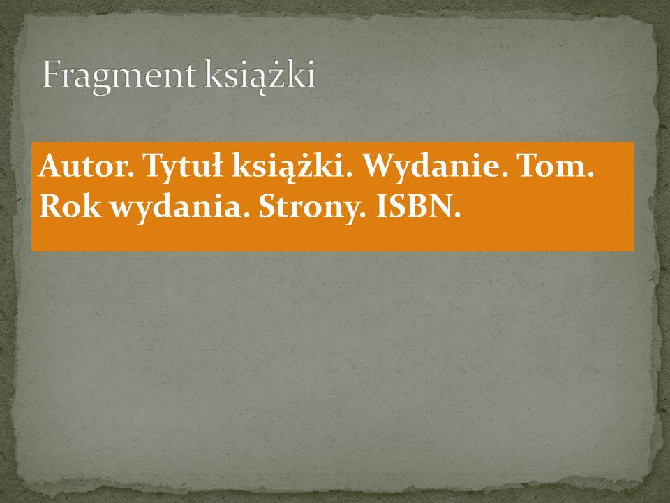 Autor. Tytuł książki. Wydanie. Tom. Rok wydania. Strony. ISBN.