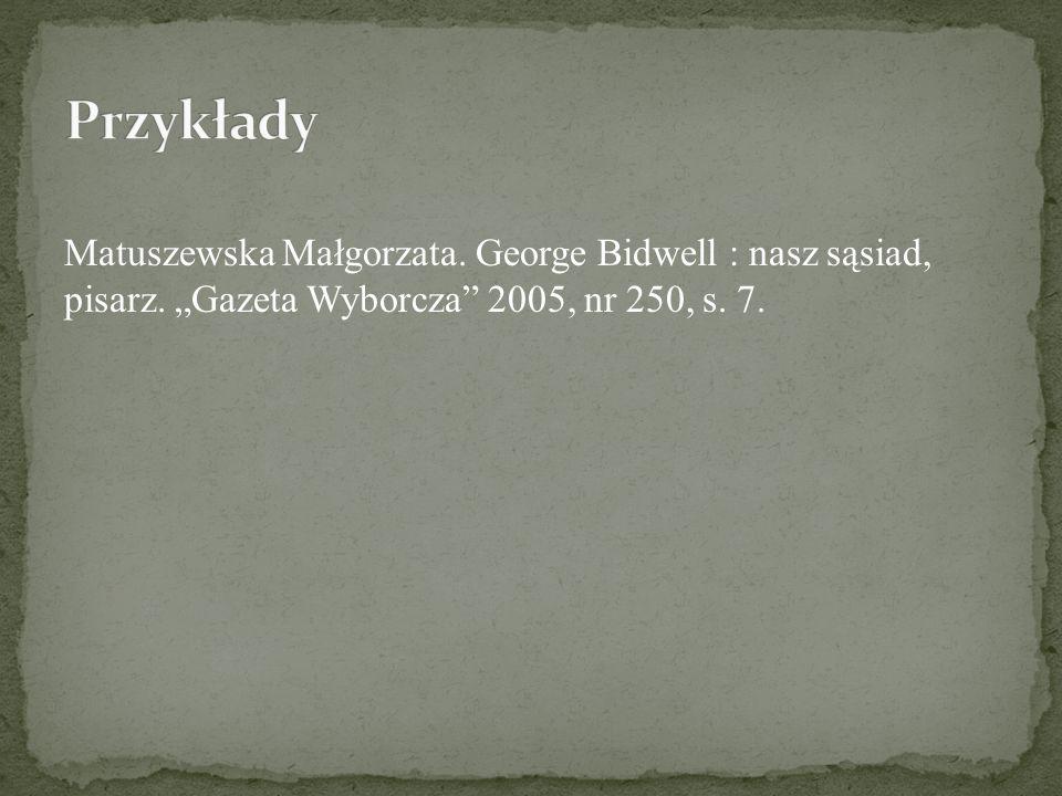 Matuszewska Małgorzata. George Bidwell : nasz sąsiad, pisarz. Gazeta Wyborcza 2005, nr 250, s. 7.