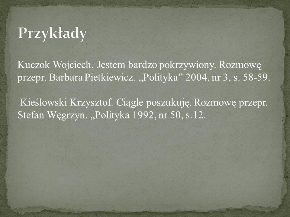 Kuczok Wojciech. Jestem bardzo pokrzywiony. Rozmowę przepr. Barbara Pietkiewicz. Polityka 2004, nr 3, s. 58-59. Kieślowski Krzysztof. Ciągle poszukuję