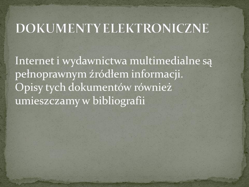 Internet i wydawnictwa multimedialne są pełnoprawnym źródłem informacji. Opisy tych dokumentów również umieszczamy w bibliografii