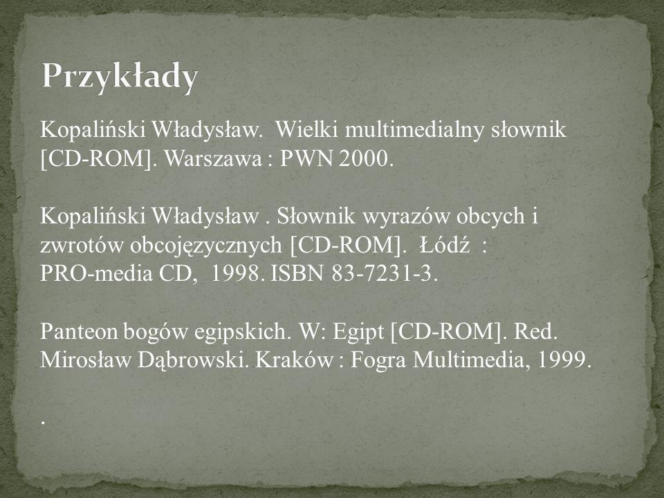 Kopaliński Władysław. Wielki multimedialny słownik [CD-ROM]. Warszawa : PWN 2000. Kopaliński Władysław. Słownik wyrazów obcych i zwrotów obcojęzycznyc