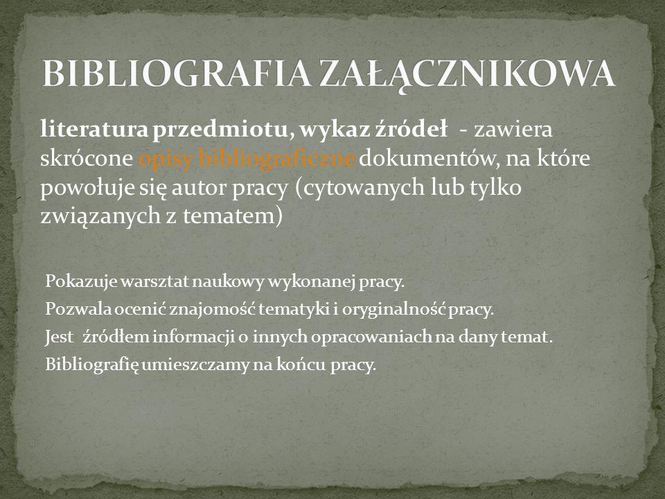 literatura przedmiotu, wykaz źródeł - zawiera skrócone opisy bibliograficzne dokumentów, na które powołuje się autor pracy (cytowanych lub tylko związ