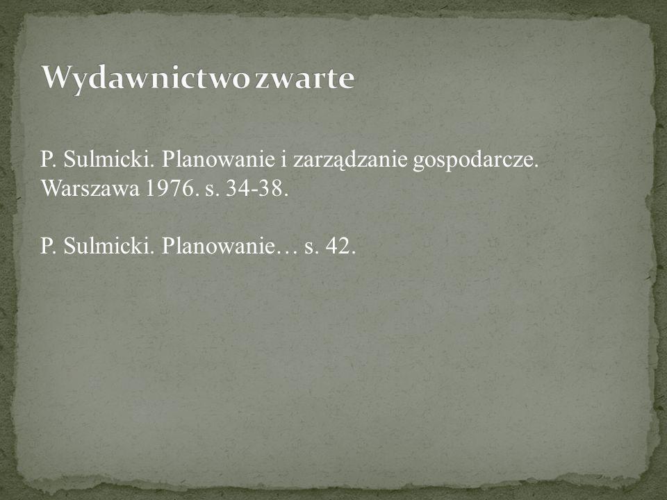 P. Sulmicki. Planowanie i zarządzanie gospodarcze. Warszawa 1976. s. 34-38. P. Sulmicki. Planowanie… s. 42.
