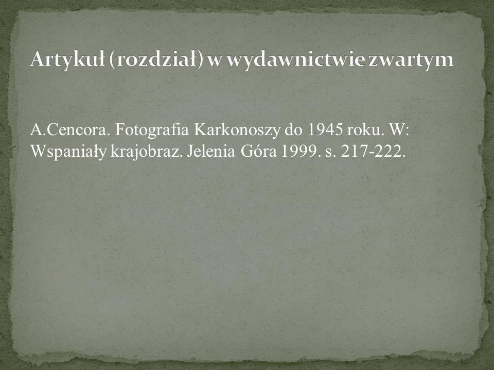 A.Cencora. Fotografia Karkonoszy do 1945 roku. W: Wspaniały krajobraz. Jelenia Góra 1999. s. 217-222.