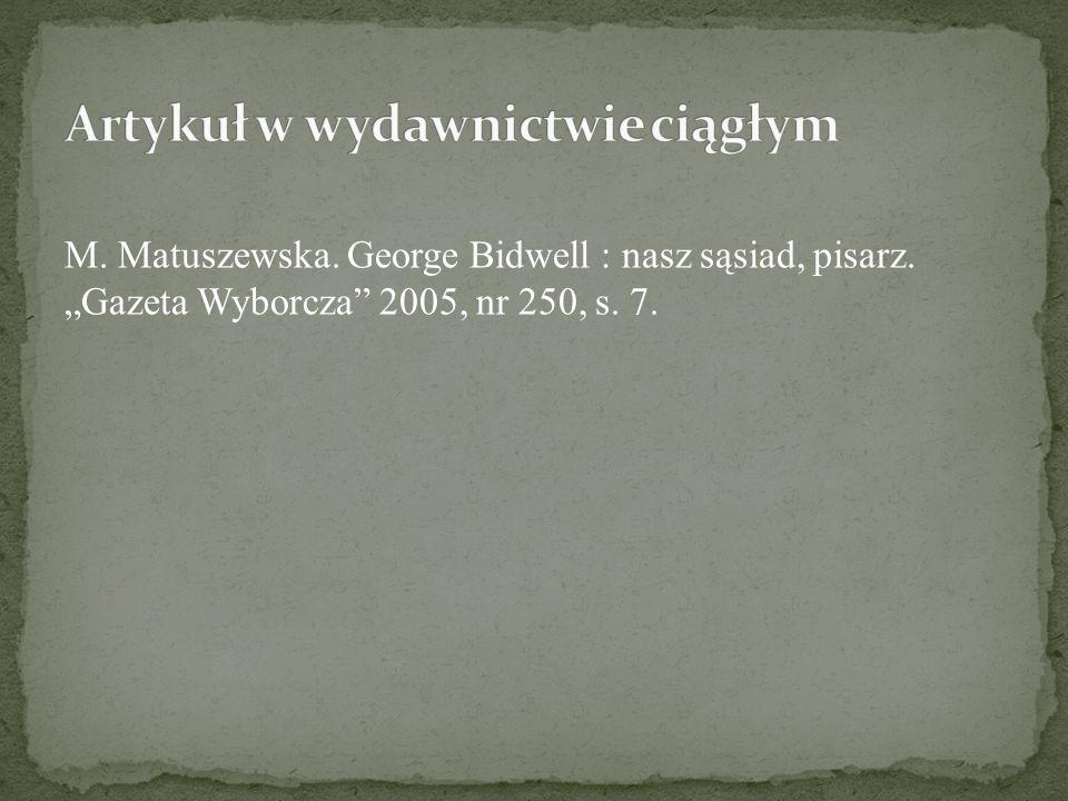 M. Matuszewska. George Bidwell : nasz sąsiad, pisarz. Gazeta Wyborcza 2005, nr 250, s. 7.