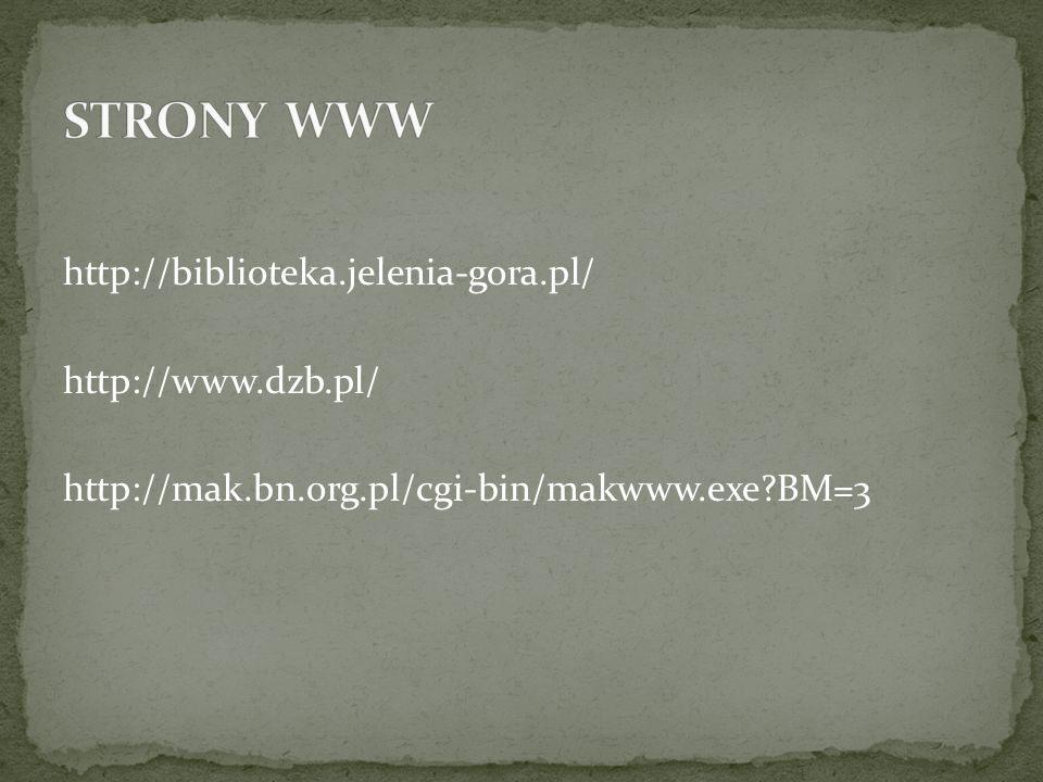 http://biblioteka.jelenia-gora.pl/ http://www.dzb.pl/ http://mak.bn.org.pl/cgi-bin/makwww.exe?BM=3