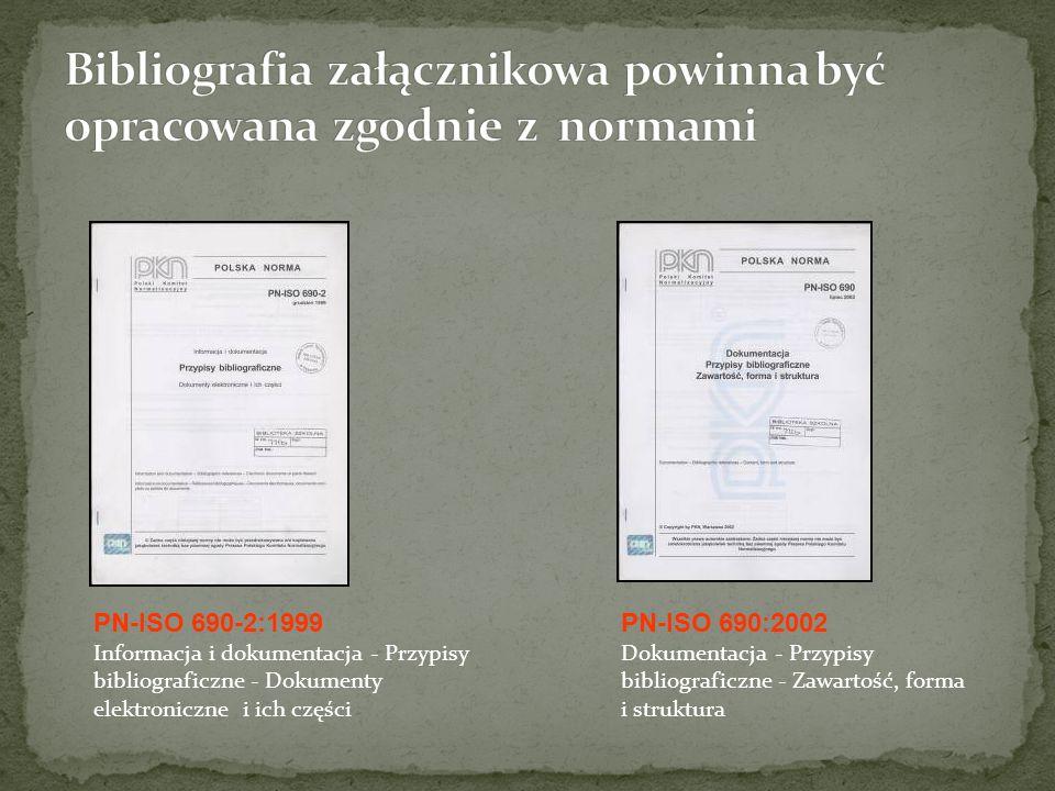 PN-ISO 690-2:1999 Informacja i dokumentacja - Przypisy bibliograficzne - Dokumenty elektroniczne i ich części PN-ISO 690:2002 Dokumentacja - Przypisy