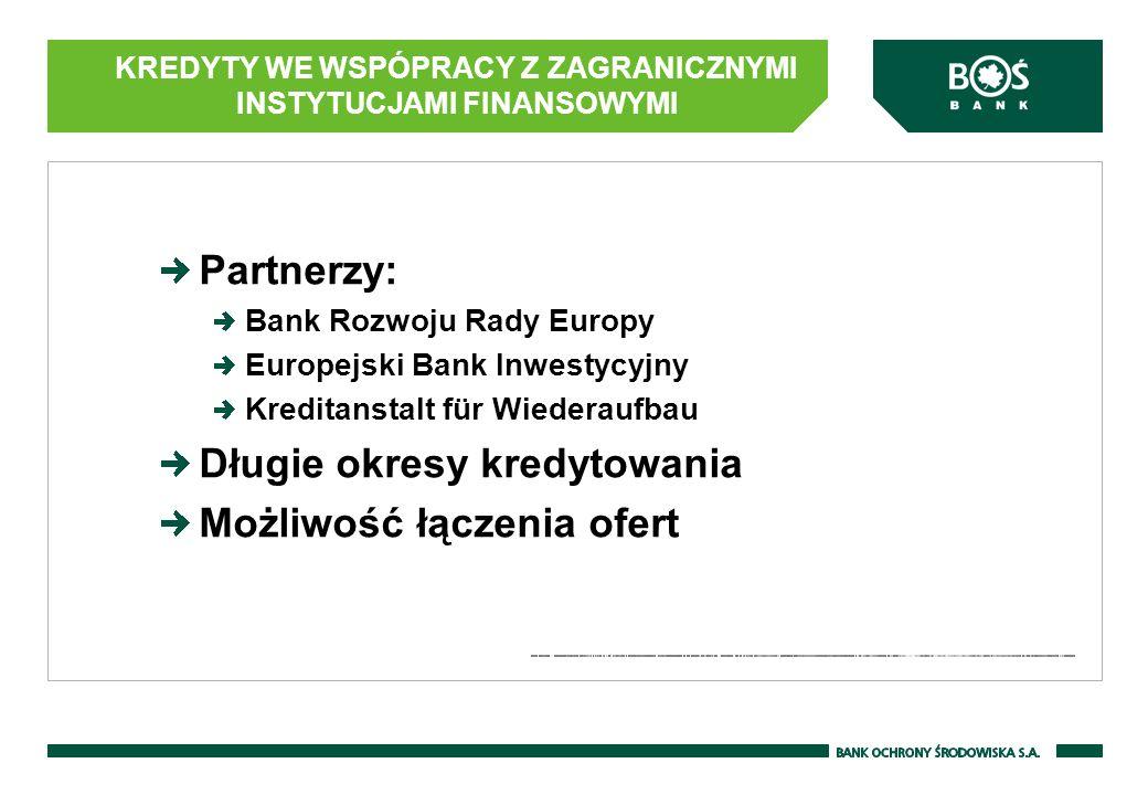 KREDYTY WE WSPÓPRACY Z ZAGRANICZNYMI INSTYTUCJAMI FINANSOWYMI Partnerzy: Bank Rozwoju Rady Europy Europejski Bank Inwestycyjny Kreditanstalt für Wiede