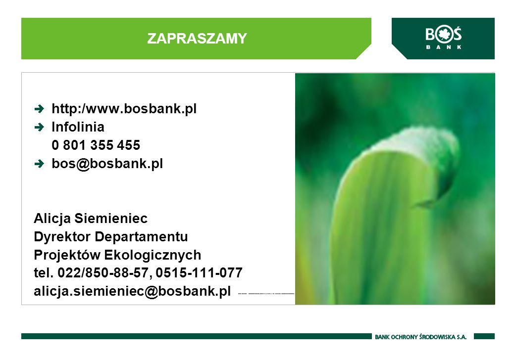 http:/www.bosbank.pl Infolinia 0 801 355 455 bos@bosbank.pl Alicja Siemieniec Dyrektor Departamentu Projektów Ekologicznych tel. 022/850-88-57, 0515-1