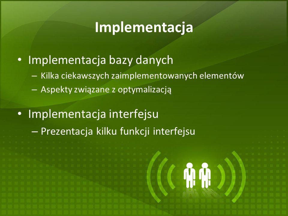 Implementacja Implementacja bazy danych – Kilka ciekawszych zaimplementowanych elementów – Aspekty związane z optymalizacją Implementacja interfejsu –