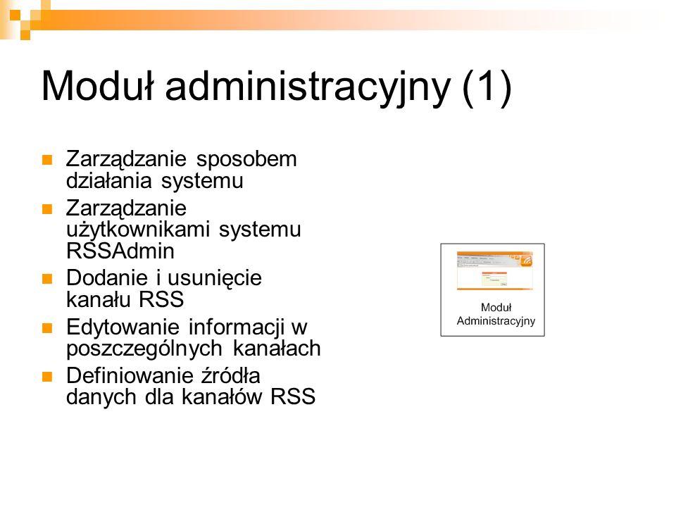Moduł administracyjny (1) Zarządzanie sposobem działania systemu Zarządzanie użytkownikami systemu RSSAdmin Dodanie i usunięcie kanału RSS Edytowanie