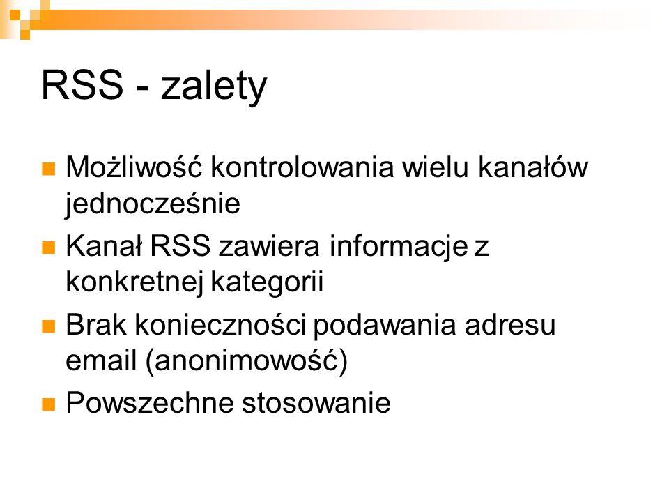 RSS - zalety Możliwość kontrolowania wielu kanałów jednocześnie Kanał RSS zawiera informacje z konkretnej kategorii Brak konieczności podawania adresu