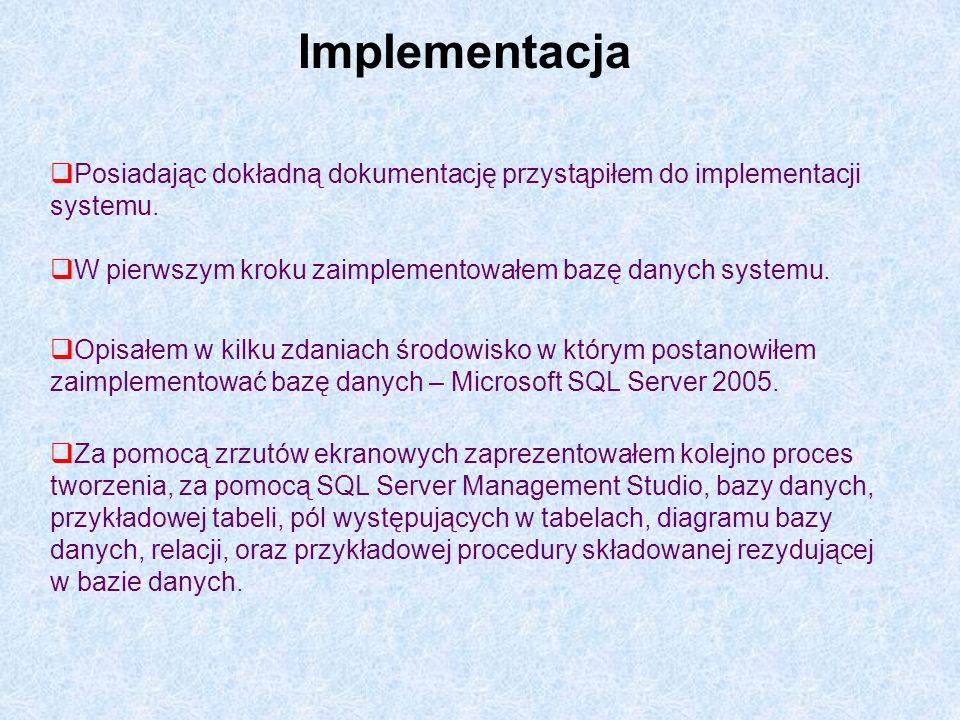 Implementacja Posiadając dokładną dokumentację przystąpiłem do implementacji systemu. W pierwszym kroku zaimplementowałem bazę danych systemu. Opisałe