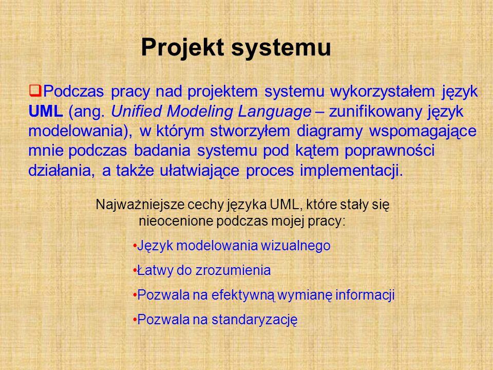 Projekt systemu Podczas pracy nad projektem systemu wykorzystałem język UML (ang. Unified Modeling Language – zunifikowany język modelowania), w który