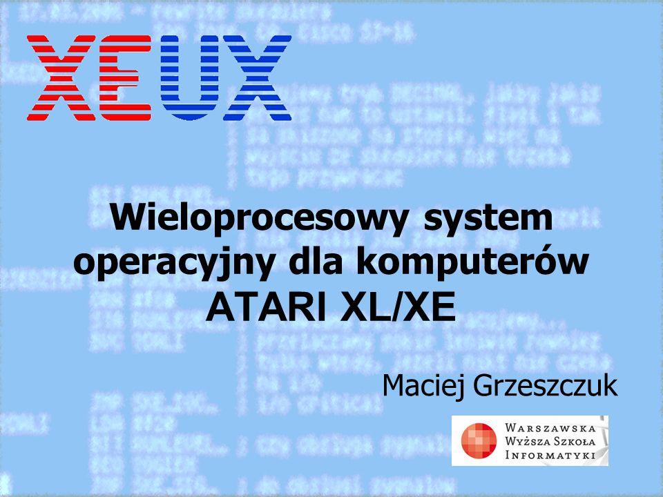 Wieloprocesowy system operacyjny dla komputerów ATARI XL/XE Maciej Grzeszczuk