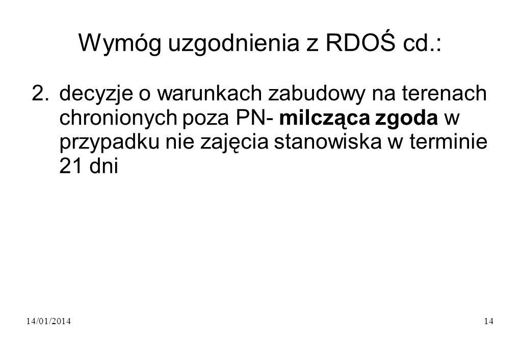 14/01/201414 Wymóg uzgodnienia z RDOŚ cd.: 2.decyzje o warunkach zabudowy na terenach chronionych poza PN- milcząca zgoda w przypadku nie zajęcia stanowiska w terminie 21 dni