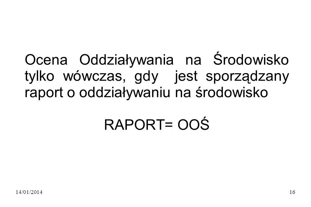 Ocena Oddziaływania na Środowisko tylko wówczas, gdy jest sporządzany raport o oddziaływaniu na środowisko RAPORT= OOŚ 14/01/201416