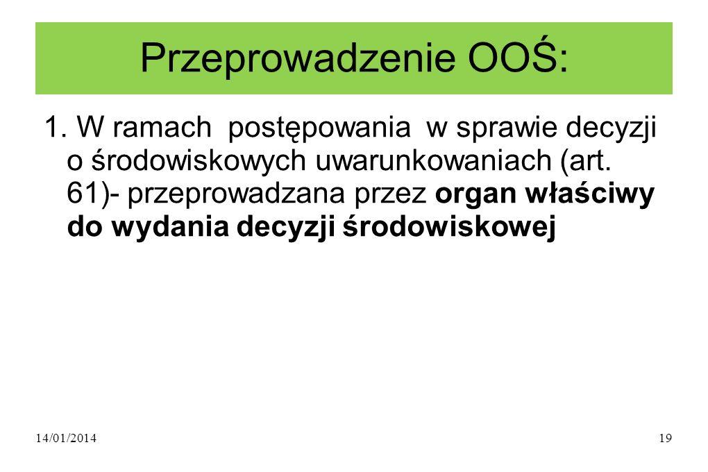 14/01/201419 Przeprowadzenie OOŚ: 1.