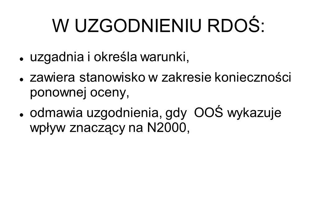 W UZGODNIENIU RDOŚ: uzgadnia i określa warunki, zawiera stanowisko w zakresie konieczności ponownej oceny, odmawia uzgodnienia, gdy OOŚ wykazuje wpływ znaczący na N2000,