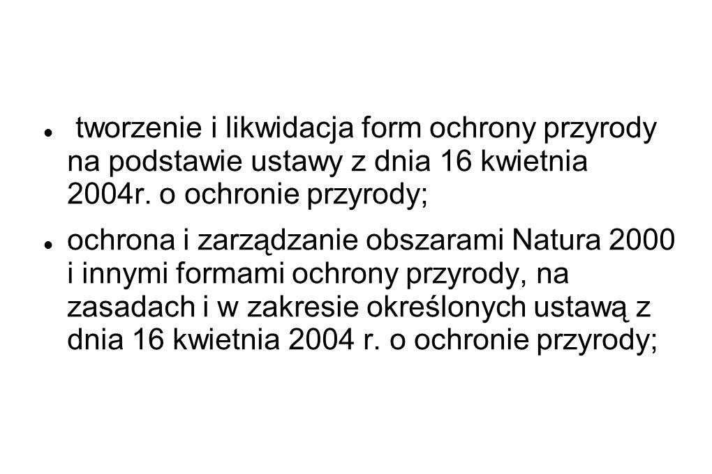tworzenie i likwidacja form ochrony przyrody na podstawie ustawy z dnia 16 kwietnia 2004r.