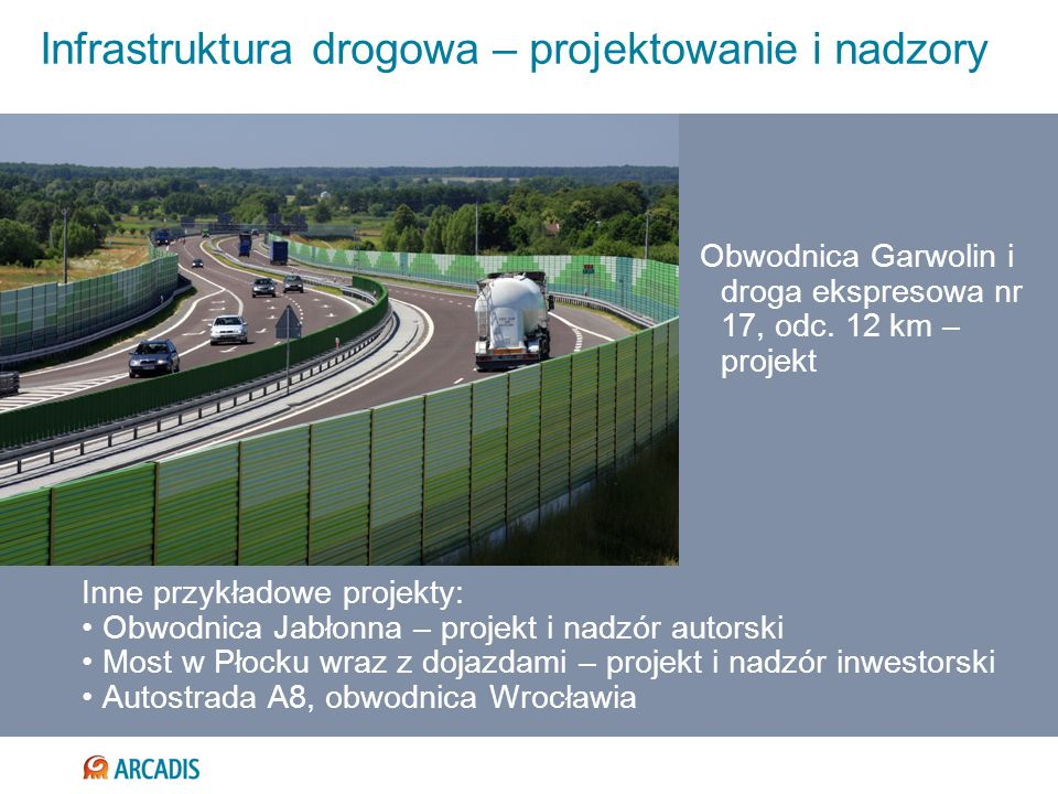Infrastruktura drogowa – projektowanie i nadzory Inne przykładowe projekty: Obwodnica Jabłonna – projekt i nadzór autorski Most w Płocku wraz z dojazd