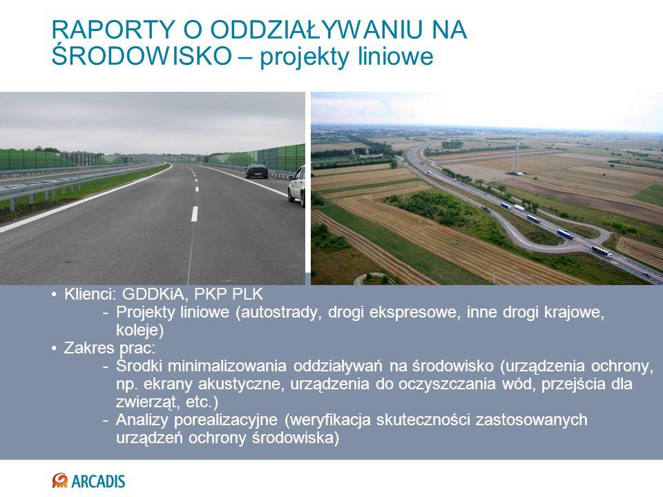 RAPORTY O ODDZIAŁYWANIU NA ŚRODOWISKO – projekty liniowe Klienci: GDDKiA, PKP PLK -Projekty liniowe (autostrady, drogi ekspresowe, inne drogi krajowe,