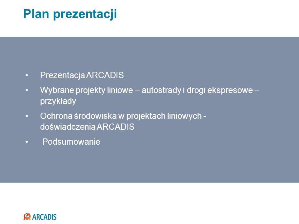 Plan prezentacji Prezentacja ARCADIS Wybrane projekty liniowe – autostrady i drogi ekspresowe – przykłady Ochrona środowiska w projektach liniowych -