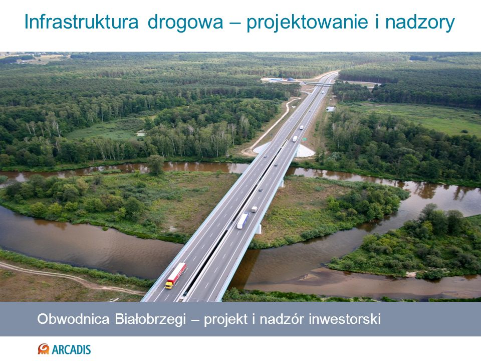 Infrastruktura drogowa – projektowanie i nadzory Inne przykładowe projekty: Obwodnica Jabłonna – projekt i nadzór autorski Most w Płocku wraz z dojazdami – projekt i nadzór inwestorski Autostrada A8, obwodnica Wrocławia Obwodnica Garwolin i droga ekspresowa nr 17, odc.