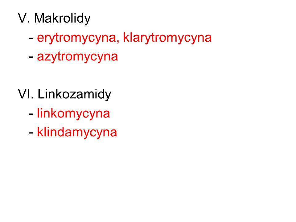 V. Makrolidy - erytromycyna, klarytromycyna - azytromycyna VI. Linkozamidy - linkomycyna - klindamycyna