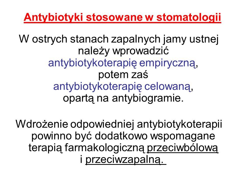 Antybiotyki stosowane w stomatologii W ostrych stanach zapalnych jamy ustnej należy wprowadzić antybiotykoterapię empiryczną, potem zaś antybiotykoter